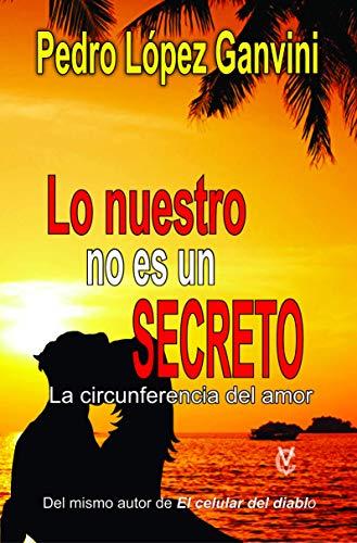 Lo nuestro no es un secreto de Pedro López Ganvini