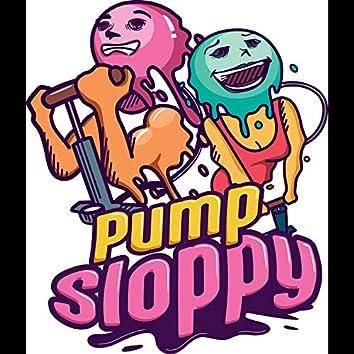 Pump Sloppy