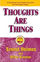 Thoughts Are Things: The Things in Your Life and the Thoughts That Are Behind