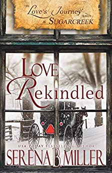 Love's Journey in Sugarcreek: Love Rekindled (Book 3) by [Serena B. Miller]