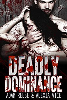 Deadly Dominance (Triple D Book 1) by [Adam Reese, Alexia Vice]