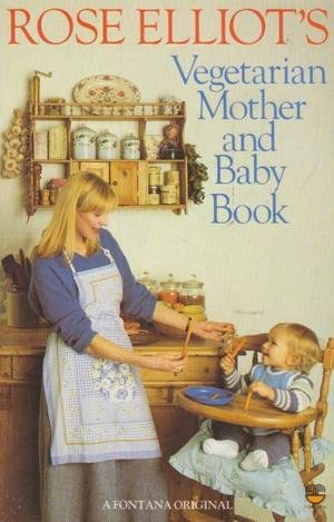 Rose Elliot's Mother and Baby Book