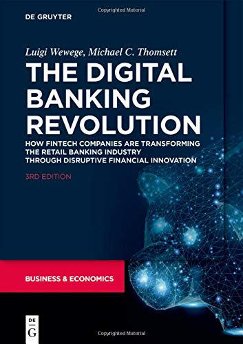 Compare Textbook Prices for The Digital Banking Revolution: How Fintech Companies Are Transforming the Retail Banking Industry Through Disruptive Financial Innovation, Third Edition 3 Edition ISBN 9781547418336 by Luigi Wewege,Michael C. Thomsett