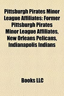 Pittsburgh Pirates Minor League Affiliates: Former Pittsburgh Pirates Minor League Affiliates, New Orleans Pelicans, India...
