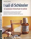 I sali di Schussler. 12 sostanze minerali per la salute.