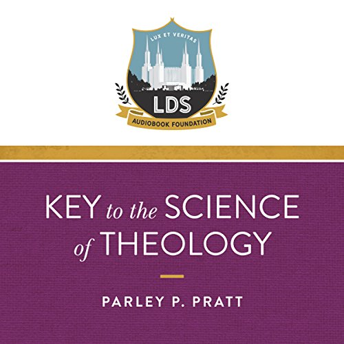 Key to the Science of Theology (Annotated)                   By:                                                                                                                                 Legacy LDS Audiobook Foundation,                                                                                        Parley P. Pratt                               Narrated by:                                                                                                                                 Michael Neeb                      Length: 4 hrs and 5 mins     Not rated yet     Overall 0.0