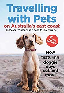 Travelling with Pets on Australia's East Coast 5/e: Discover thousands of places to take your pet