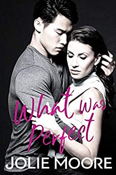 What Was Perfect (Undeniable Book 1) by [Jolie Moore]