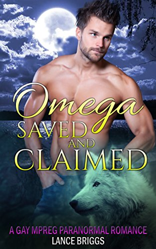 Omega Saved and Claimed: MREG Romance (Staunton Valley Pack Book 1)