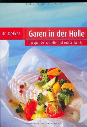 Dr. Oetker - Garen in der Hülle: Backpapier, Alufolie und Bratschlauch