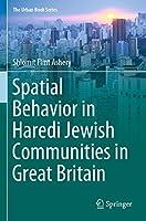 Spatial Behavior in Haredi Jewish Communities in Great Britain (The Urban Book Series)