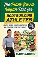 The Plant-Based Vegan Diet for Bodybuilding Athletes (NEW VERSION): Healthy Muscle, Vitality, High Protein, and Energy for the Rest of your Life