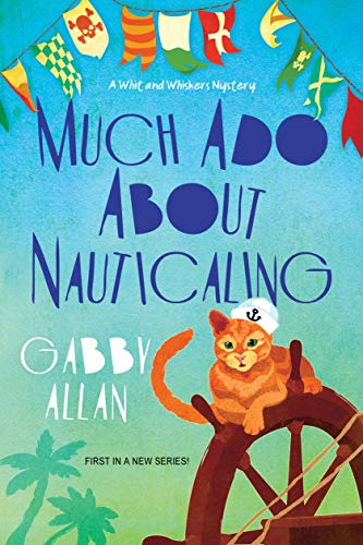 Much Ado about Nauticaling (A Whit and Whiskers Mystery Book 1) by [Gabby Allan]