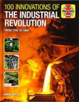 100 Innovations of the Industrial Revolution: From 1700 to 1860 (Haynes Manuals)
