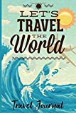 Travel Journal: 97 guided pages to plan and record your dreamed journey from beginning to end