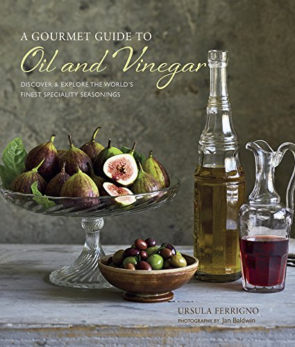 A Gourmet Guide to Oil and Vinegar: Discover & Explore the World's Finest Specialty Seasonings: Discover and Explore the World's Finest Speciality Seasonings
