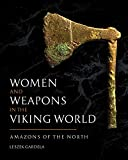 Women and Weapons in the Viking World: Amazons of the North