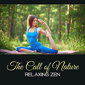 The Call of Nature: Relaxing Zen – Yoga Mindfulness, Harmony from Nature, Practice in Buddhist Space, Powerful Energy