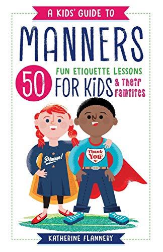 Panduan Perilaku Anak: 50 Pelajaran Etiket yang Menyenangkan untuk Anak-Anak (dan Keluarga Mereka)