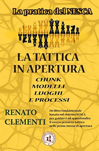 Tattica in apertura: La pratica del NESCA (Italian Edition)
