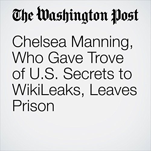 Chelsea Manning, Who Gave Trove of U.S. Secrets to WikiLeaks, Leaves Prison copertina