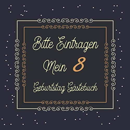 Bitte Eintragen Mein 8 Geburtstag Gästebuch: Gästebuch zum 8.Geburtstag für Jungen oder Mädchen...