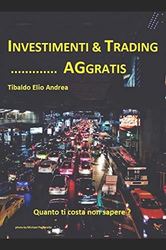 investimenti & trading.....aggratis: quanto ti costa non sapere?