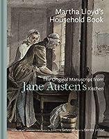 Martha Lloyd's Household Book: The Original Manuscript from Jane Austen's Kitchen