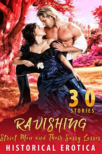 RAVISHING : 30 Historical Erotica Stories of Strict Men and Their Sassy Lasses