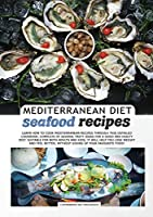 MEDITERRANEAN DIET seafood recipes: Learn How to Cook Mediterranean Recipes Through This Detailed Cookbook, Complete of Several Tasty Ideas for a Good and Healty Diet. Suitable for Both Adults and Kids, It Will Help You Lose Weight and Feel Better, Without Giving Up Your Favourite Food!