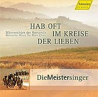 元気に歌う - 男性合唱のためのロマン派の音楽 (Hab oft im Kreise der Lieben - Romantic Music for Male Choir / Die Meistersinger)