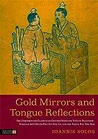 Gold Mirrors and Tongue Reflections: The Cornerstone Classics of Chinese Medicine Tongue Diagnosis-The Ao Shi Shang Han Jin Jing Lu, and the Shang Han She Jian