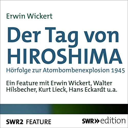 Der Tag von Hiroshima     Hörfolge zur Atombombenexplosion 1945              By:                                                                                                                                 Erwin Wickert                               Narrated by:                                                                                                                                 Erwin Wickert,                                                                                        Walter Hilsbecher,                                                                                        Kurt Lieck,                   and others                 Length: 57 mins     Not rated yet     Overall 0.0