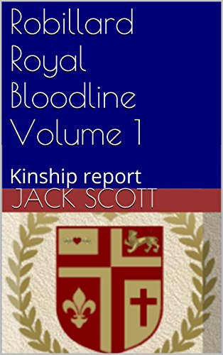 Robillard Royal Bloodline Volume 1: Kinship report