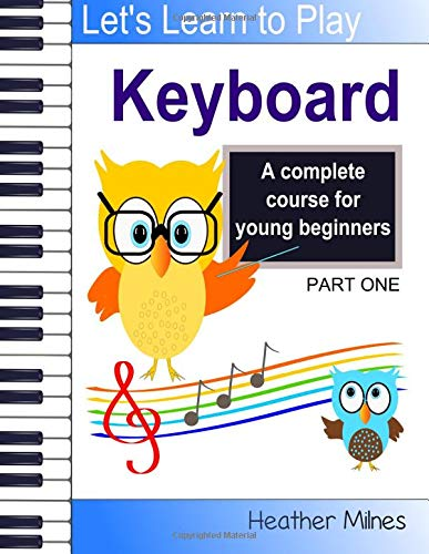 Learn to Play Keyboard: a complete course for kids   suitable for keyboard and piano