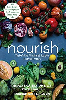 Nourish: The Definitive Plant-Based Nutrition Guide for Families--With Tips & Recipes for Bringing Health, Joy, & Connection to Your Dinner Table by [Reshma Shah, Brenda Davis, David L. Katz]