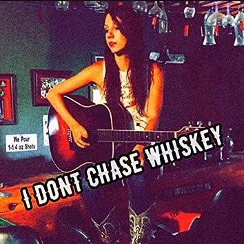 I Don't Chase Whiskey