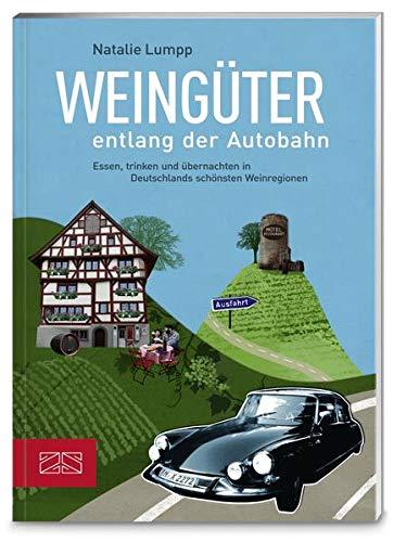 Weingüter entlang der Autobahn: Essen, trinken und übernachten in Deutschlands schönsten Weinregionen
