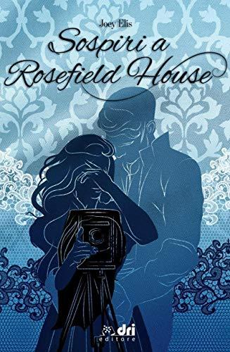 Sospiri a Rosefield House (DriEditore HistoricalRomanceClassic)