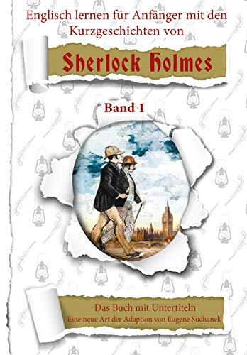 Englisch lernen für Anfänger mit den 6 Kurzgeschichten von Sherlock Holmes: A1 A2 leichtes, einfaches zweisprachiges englisch-deutsches Buch für Jugendliche Erwachsene (Englisch mit Sherlock Holmes)