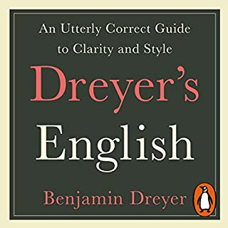 Dreyer's English: An Utterly Correct Guide to Clarity and Style                   By:                                                                                                                                 Benjamin Dreyer                               Narrated by:                                                                                                                                 Benjamin Dreyer,                                                                                        Alison Fraser                      Length: 9 hrs and 39 mins     Not rated yet     Overall 0.0