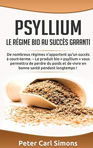 Psyllium - Le régime bio au succès garanti: De nombreux régimes n'apportent qu'un succès à court-terme. - Le produit bio psyllium vous permettra de ... de vivre en bonne santé pendant longtemps !
