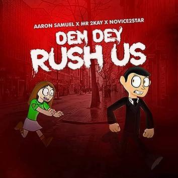 Dem Dey Rush Us
