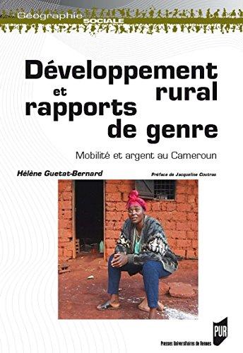 professionnel comparateur Développement rural et relations de genre: mobilité et argent du Cameroun (géographie sociale) choix