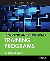 Designing and Developing Training Programs: Pfeiffer Essential Guides to Training Basics (Essential Knowledge Resource (Paperback))