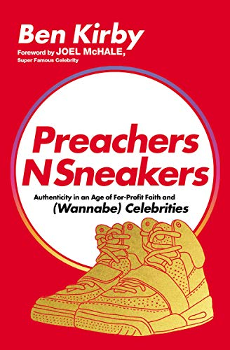 PreachersNSneakers: Authenticity in an Age of For-Profit Faith and (Wannabe) Celebrities (English Edition)