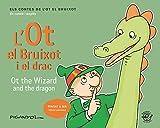 L'OT EL BRUIXOT I EL DRAC / Ot The Wizard And The Dragon: Contes en català i anglès: el mateix text a dalt en català i a sota en anglès: English ... contes de l'Ot el Bruixot en català i anglès)