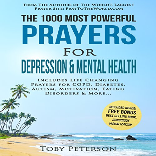 The 1000 Most Powerful Prayers for Depression & Mental Health     Includes Life Changing Prayers for COPD, Diabetes, Autism, Motivation, Eating Disorders & More              By:                                                                                                                                 Toby Peterson,                                                                                        Jason Thomas                               Narrated by:                                                                                                                                 Denese Steele,                                                                                        John Gabriel,                                                                                        David Spector                      Length: 3 hrs and 17 mins     Not rated yet     Overall 0.0