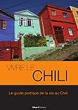Vivre le Chili - Le Guide Pratique de la Vie au Chili