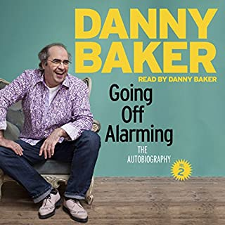 Going Off Alarming     The Autobiography: Vol 2              By:                                                                                                                                 Danny Baker                               Narrated by:                                                                                                                                 Danny Baker                      Length: 9 hrs and 18 mins     433 ratings     Overall 4.8